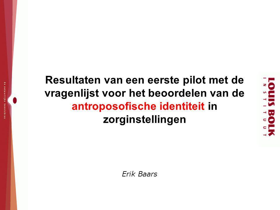 Resultaten van een eerste pilot met de vragenlijst voor het beoordelen van de antroposofische identiteit in zorginstellingen Erik Baars