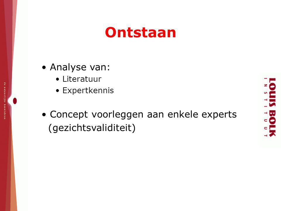 Analyse van: Literatuur Expertkennis Concept voorleggen aan enkele experts (gezichtsvaliditeit) Ontstaan