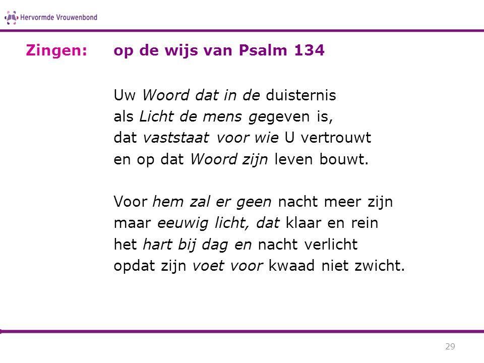 op de wijs van Psalm 134 Uw Woord dat in de duisternis als Licht de mens gegeven is, dat vaststaat voor wie U vertrouwt en op dat Woord zijn leven bou