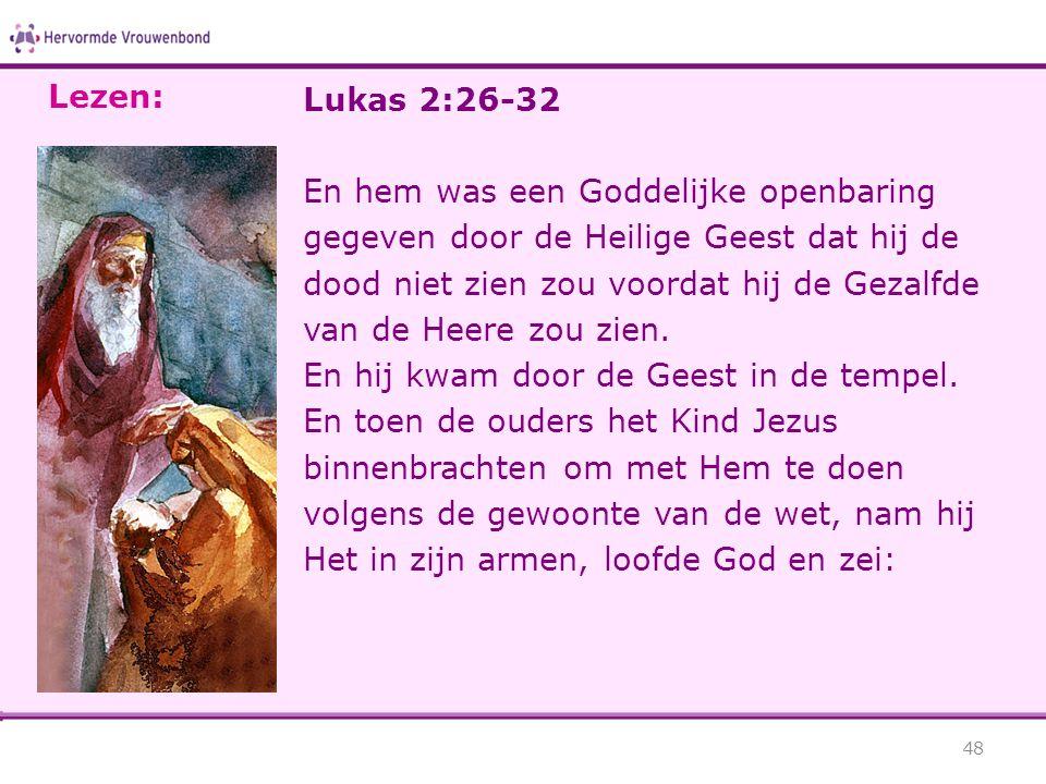 Lukas 2:26-32 En hem was een Goddelijke openbaring gegeven door de Heilige Geest dat hij de dood niet zien zou voordat hij de Gezalfde van de Heere zo