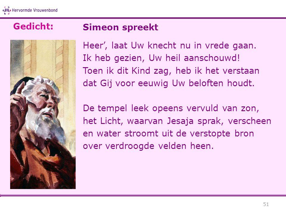 Simeon spreekt Heer', laat Uw knecht nu in vrede gaan. Ik heb gezien, Uw heil aanschouwd! Toen ik dit Kind zag, heb ik het verstaan dat Gij voor eeuwi