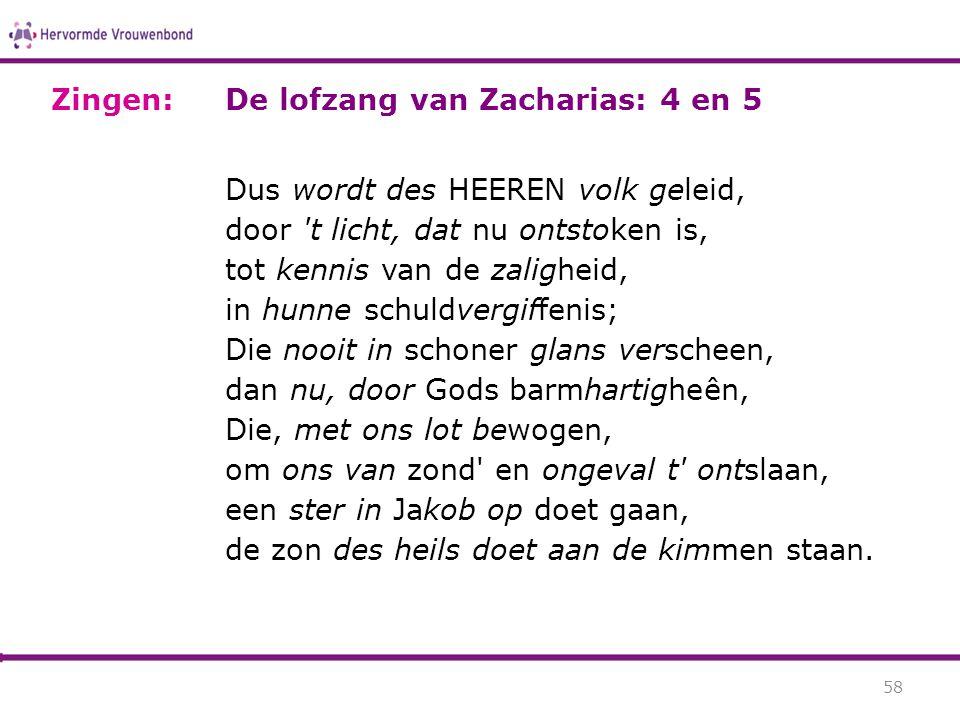 De lofzang van Zacharias: 4 en 5 Dus wordt des HEEREN volk geleid, door 't licht, dat nu ontstoken is, tot kennis van de zaligheid, in hunne schuldver