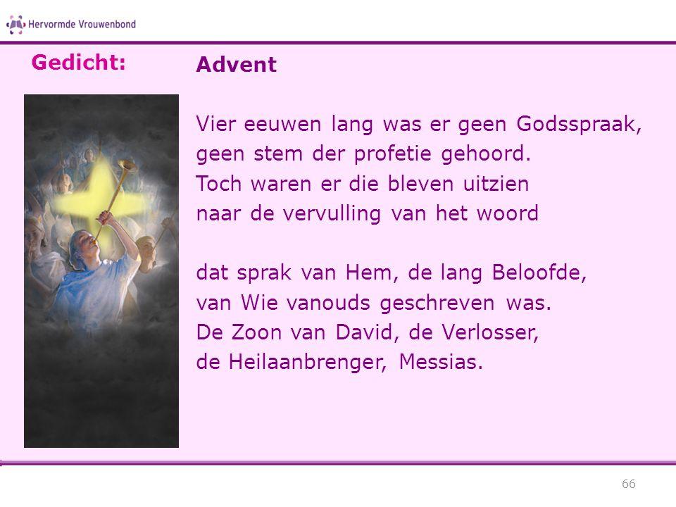 Advent Vier eeuwen lang was er geen Godsspraak, geen stem der profetie gehoord. Toch waren er die bleven uitzien naar de vervulling van het woord dat
