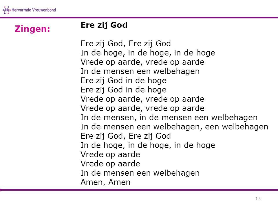 Ere zij God Ere zij God, Ere zij God In de hoge, in de hoge, in de hoge Vrede op aarde, vrede op aarde In de mensen een welbehagen Ere zij God in de h