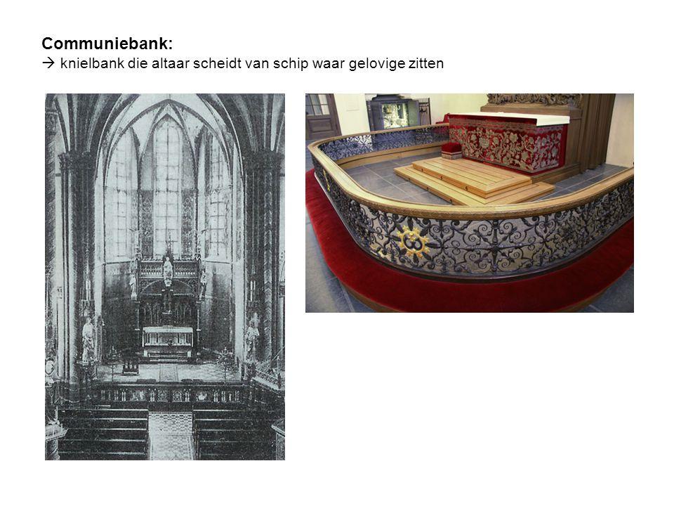 Communiebank:  knielbank die altaar scheidt van schip waar gelovige zitten
