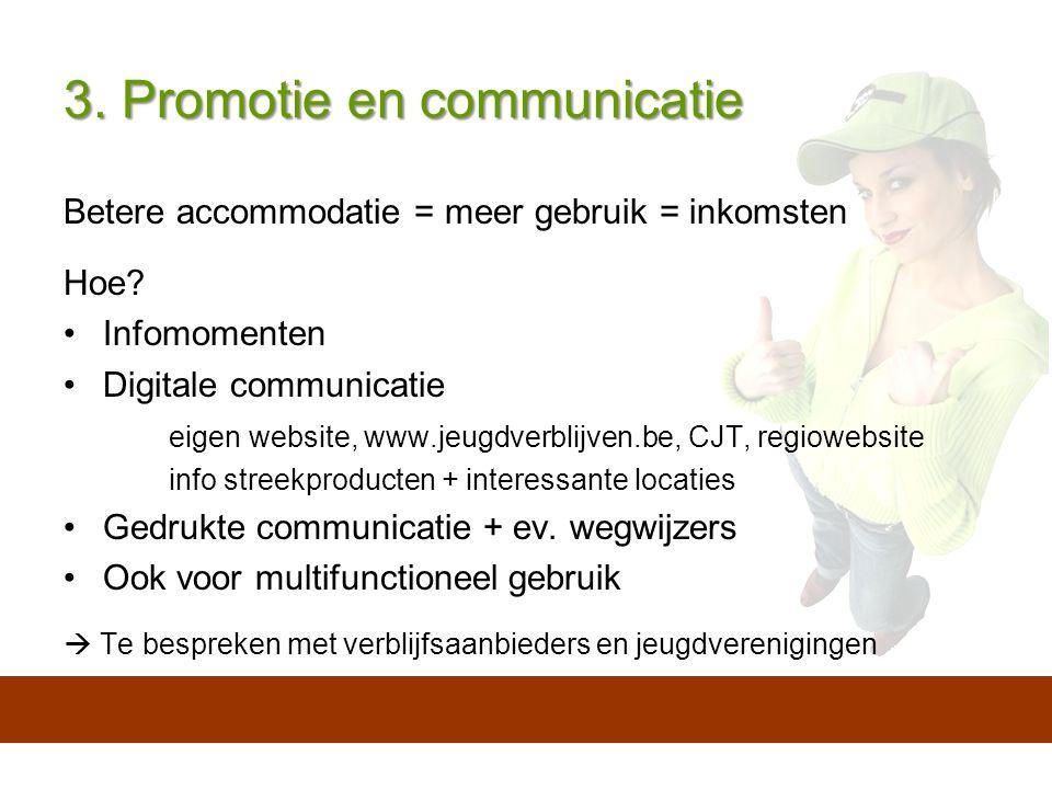 3. Promotie en communicatie Betere accommodatie = meer gebruik = inkomsten Hoe.