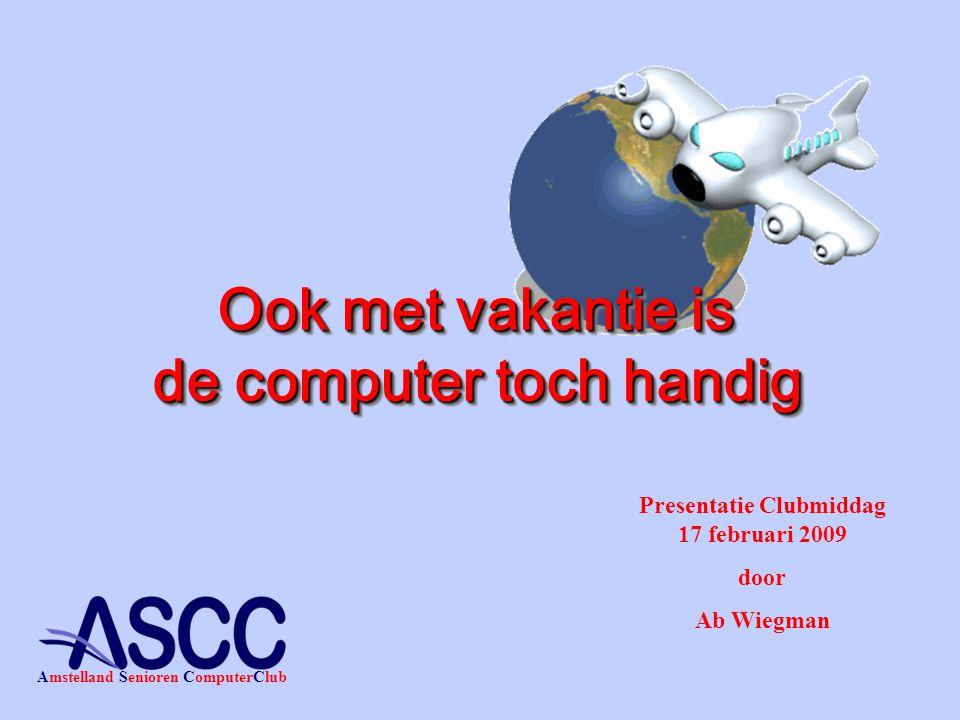 Presentatie Clubmiddag 17 februari 2009 door Ab Wiegman Amstelland Senioren ComputerClub Ook met vakantie is de computer toch handig