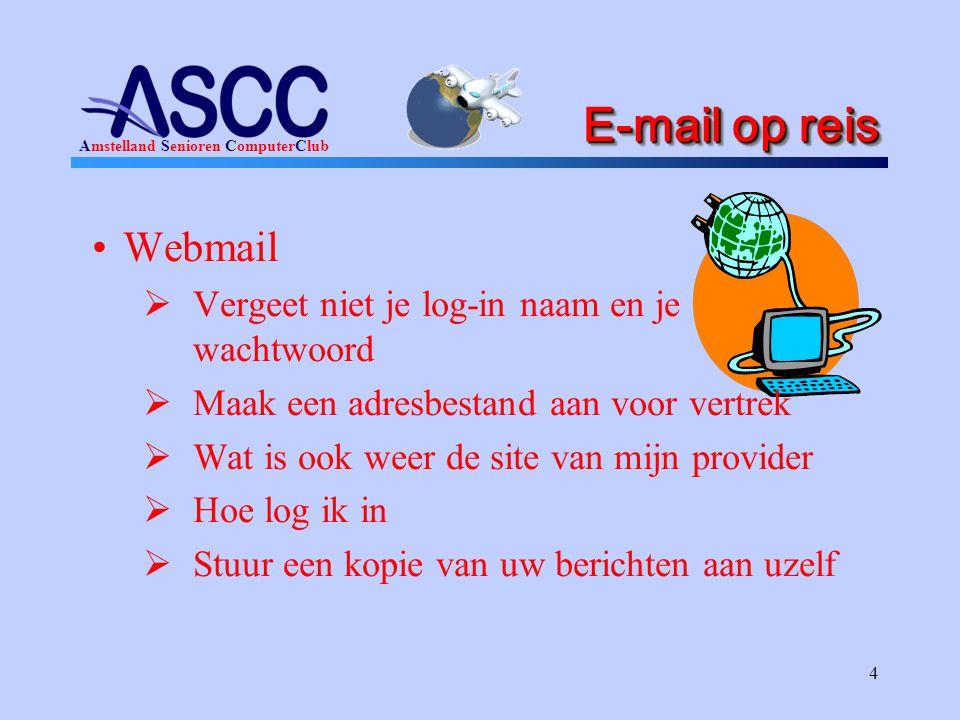 Amstelland Senioren ComputerClub 4 E-mail op reis Webmail  Vergeet niet je log-in naam en je wachtwoord  Maak een adresbestand aan voor vertrek  Wat is ook weer de site van mijn provider  Hoe log ik in  Stuur een kopie van uw berichten aan uzelf