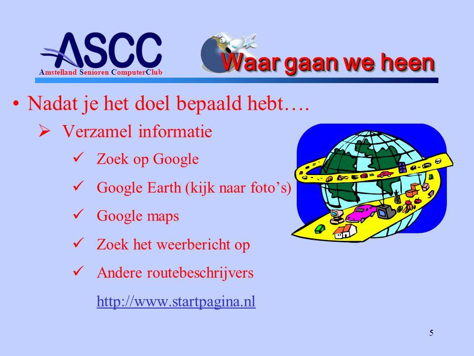 Amstelland Senioren ComputerClub 5 Waar gaan we heen Nadat je het doel bepaald hebt….