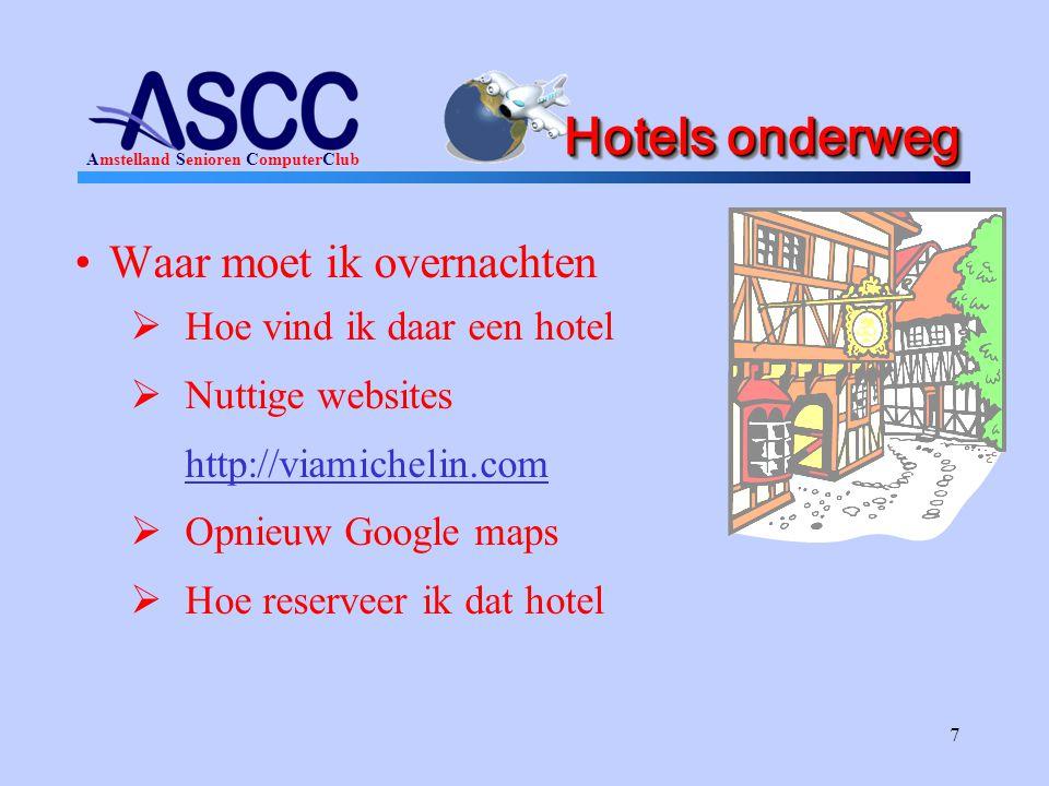 Amstelland Senioren ComputerClub 7 Hotels onderweg Waar moet ik overnachten  Hoe vind ik daar een hotel  Nuttige websites http://viamichelin.com  Opnieuw Google maps  Hoe reserveer ik dat hotel