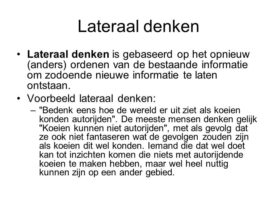Lateraal denken Lateraal denken is gebaseerd op het opnieuw (anders) ordenen van de bestaande informatie om zodoende nieuwe informatie te laten ontsta