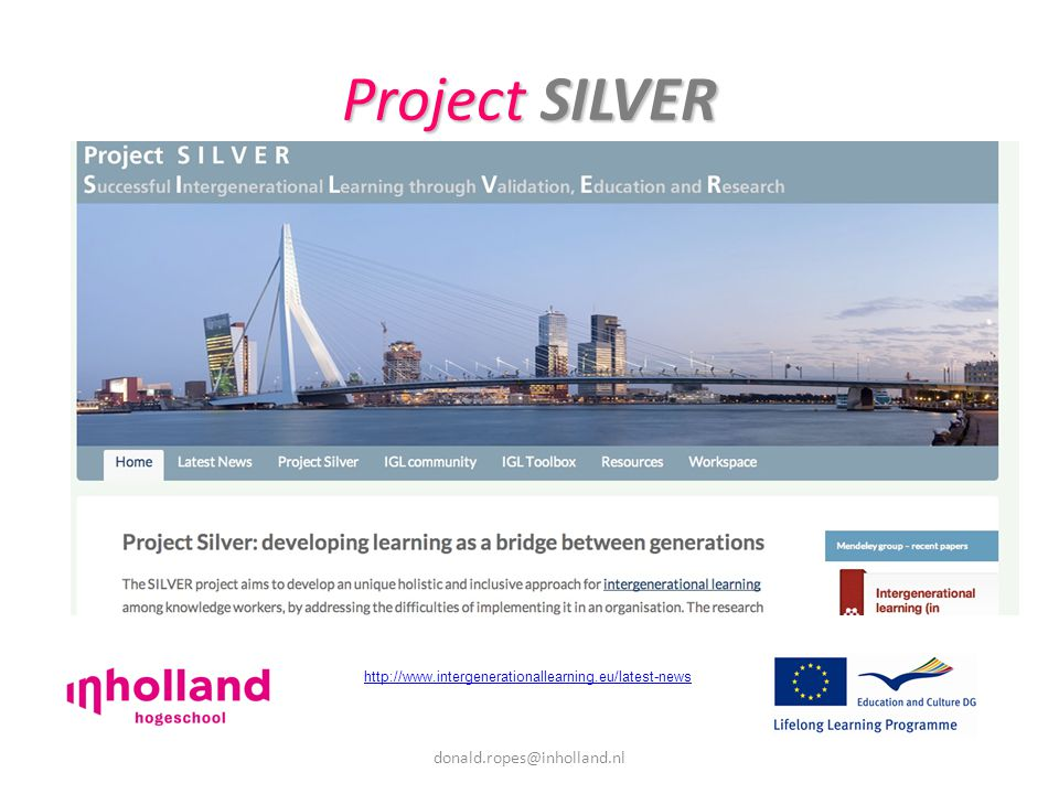 donald.ropes@inholland.nl Project SILVER http://www.intergenerationallearning.eu/latest-news
