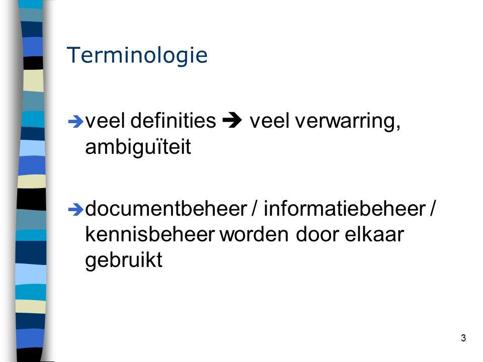 3 Terminologie è veel definities  veel verwarring, ambiguïteit è documentbeheer / informatiebeheer / kennisbeheer worden door elkaar gebruikt
