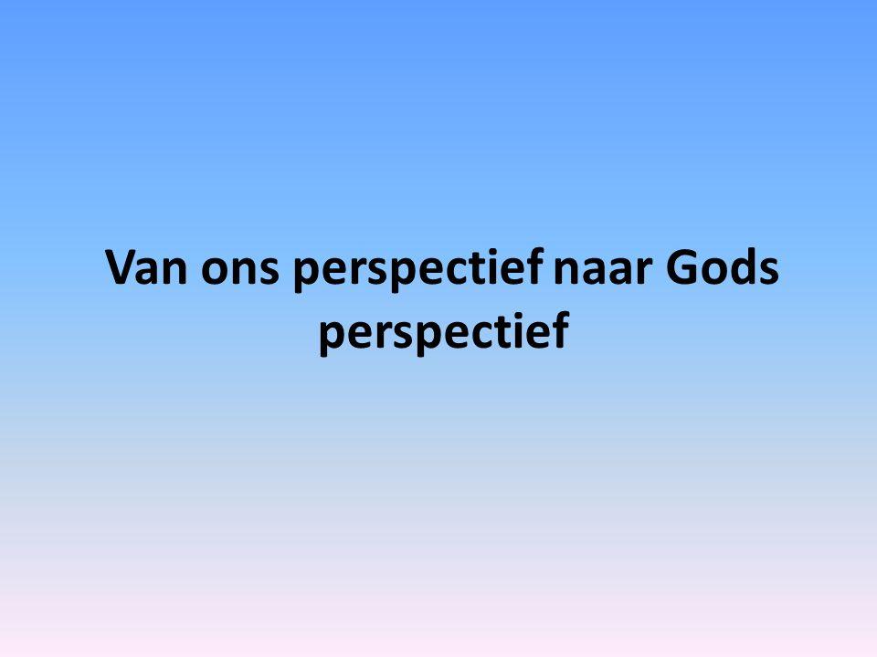 Van ons perspectief naar Gods perspectief