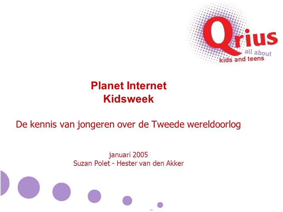 Planet Internet Kidsweek De kennis van jongeren over de Tweede wereldoorlog januari 2005 Suzan Polet - Hester van den Akker