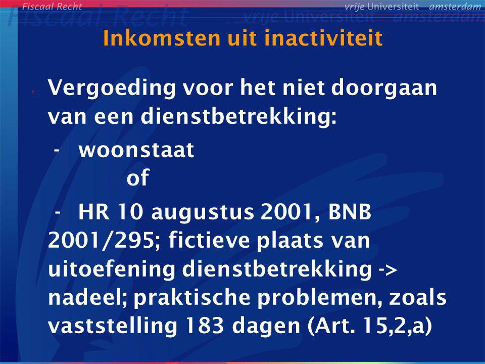 Inkomsten uit inactiviteit Vergoeding voor het niet doorgaan van een dienstbetrekking: - woonstaat of - HR 10 augustus 2001, BNB 2001/295; fictieve pl