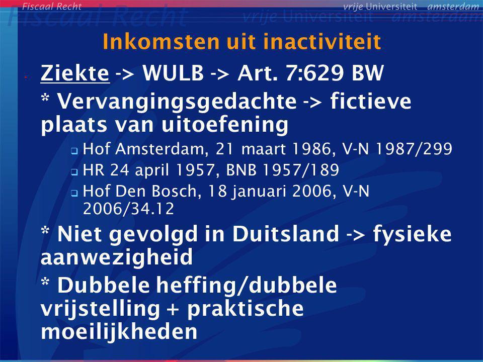 Inkomsten uit inactiviteit Ziekte -> WULB -> Art. 7:629 BW * Vervangingsgedachte -> fictieve plaats van uitoefening  Hof Amsterdam, 21 maart 1986, V-