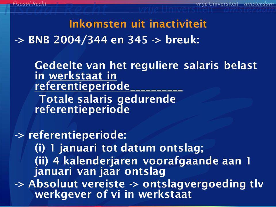 Inkomsten uit inactiviteit -> BNB 2004/344 en 345 -> breuk: Gedeelte van het reguliere salaris belast in werkstaat in referentieperiode__________ Tota