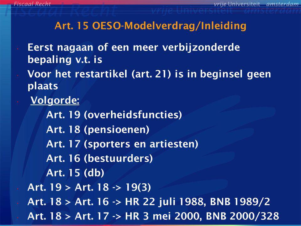 Art. 15 OESO-Modelverdrag/Inleiding Eerst nagaan of een meer verbijzonderde bepaling v.t. is Voor het restartikel (art. 21) is in beginsel geen plaats
