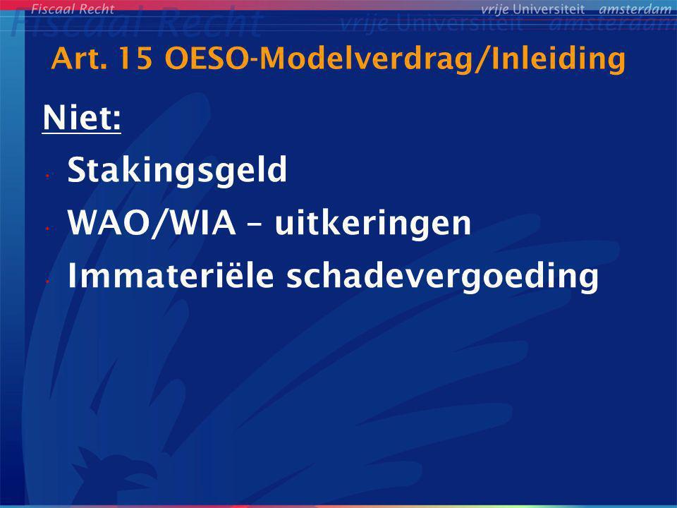 Art. 15 OESO-Modelverdrag/Inleiding Niet: Stakingsgeld WAO/WIA – uitkeringen Immateriële schadevergoeding