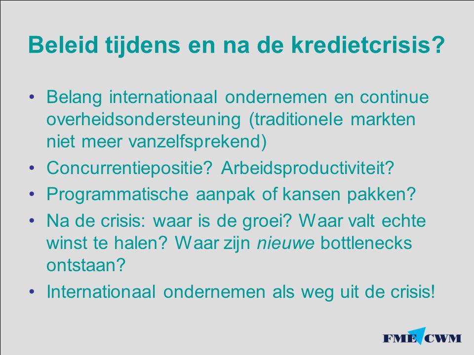 Beleid tijdens en na de kredietcrisis? Belang internationaal ondernemen en continue overheidsondersteuning (traditionele markten niet meer vanzelfspre