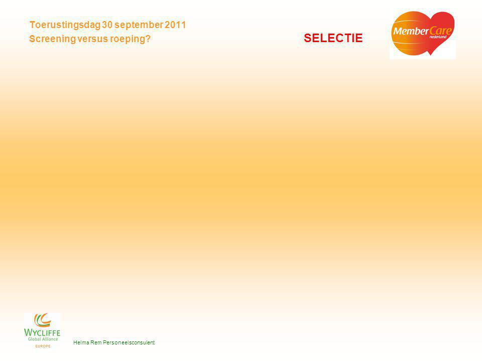 Toerustingsdag 30 september 2011 Screening versus roeping? SELECTIE Helma Rem Personeelsconsulent