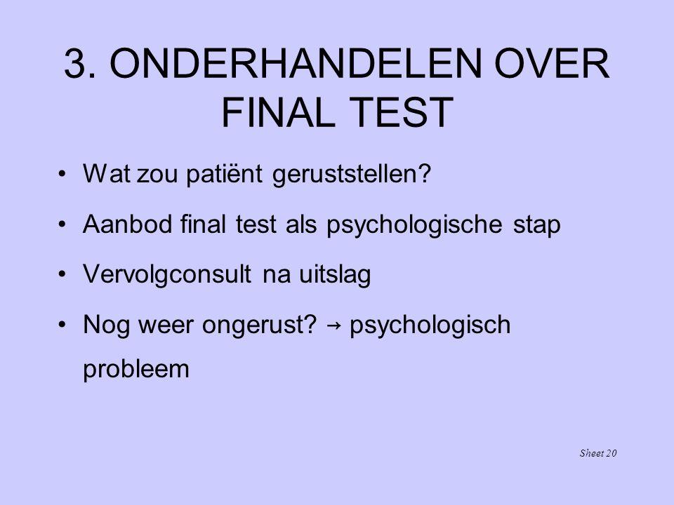 3. ONDERHANDELEN OVER FINAL TEST Wat zou patiënt geruststellen? Aanbod final test als psychologische stap Vervolgconsult na uitslag Nog weer ongerust?