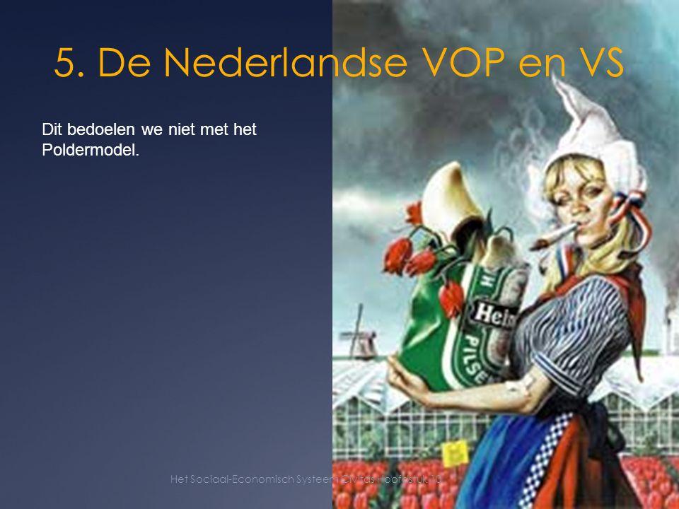 11 Dit bedoelen we niet met het Poldermodel. 5. De Nederlandse VOP en VS Het Sociaal-Economisch Systeem Civitas Hoofdstuk 10