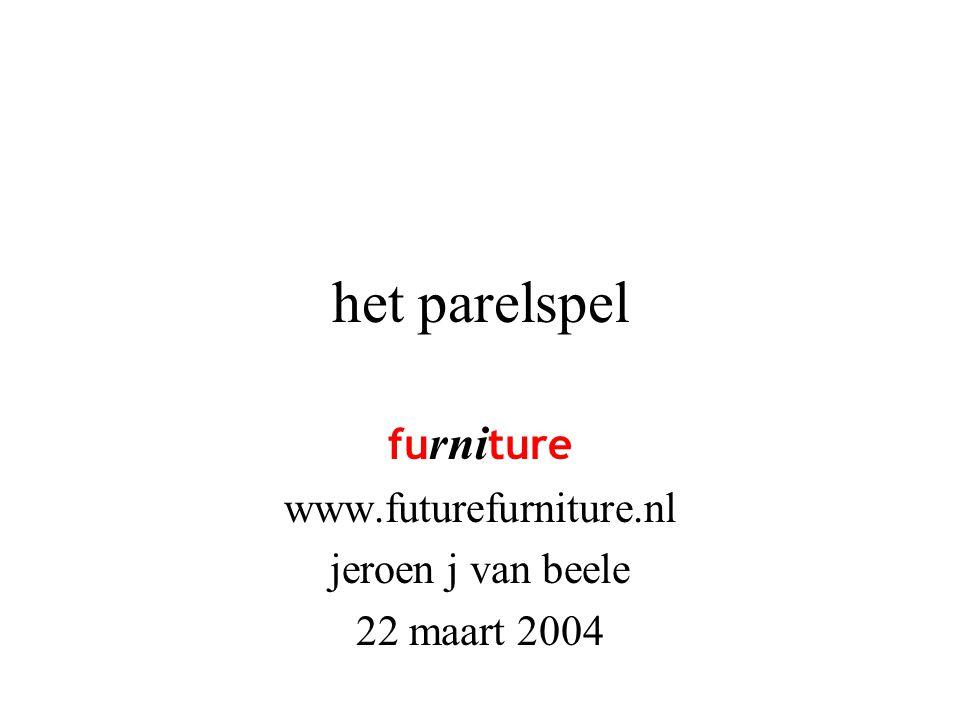 het parelspel fu rni ture www.futurefurniture.nl jeroen j van beele 22 maart 2004