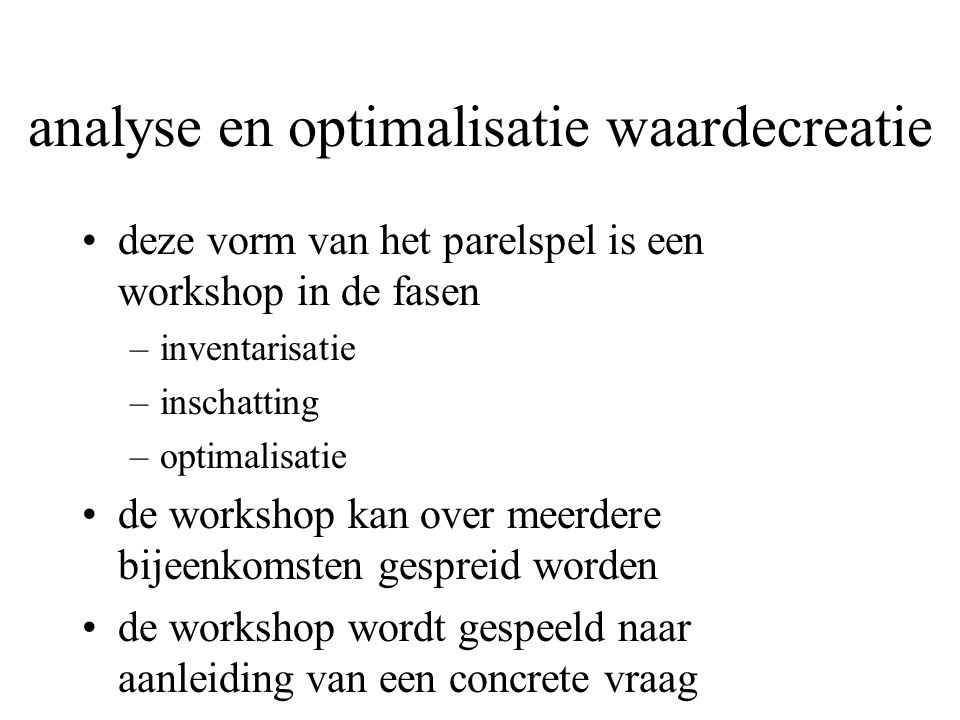 analyse en optimalisatie waardecreatie deze vorm van het parelspel is een workshop in de fasen –inventarisatie –inschatting –optimalisatie de workshop