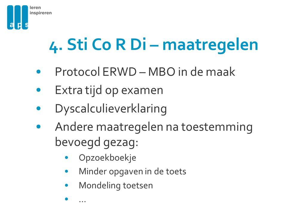 4. Sti Co R Di – maatregelen Protocol ERWD – MBO in de maak Extra tijd op examen Dyscalculieverklaring Andere maatregelen na toestemming bevoegd gezag