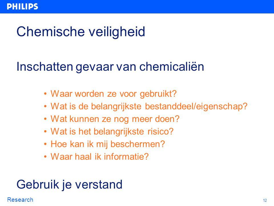 12 Research Chemische veiligheid Inschatten gevaar van chemicaliën Waar worden ze voor gebruikt? Wat is de belangrijkste bestanddeel/eigenschap? Wat k