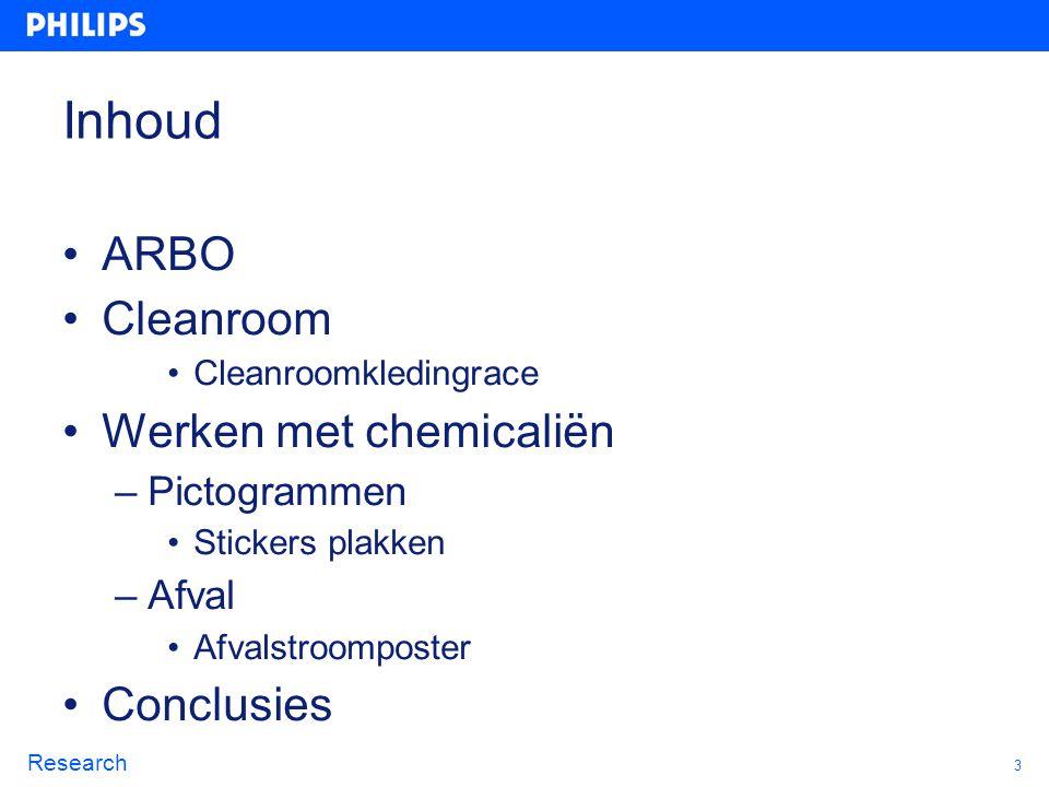3 Research Inhoud ARBO Cleanroom Cleanroomkledingrace Werken met chemicaliën –Pictogrammen Stickers plakken –Afval Afvalstroomposter Conclusies