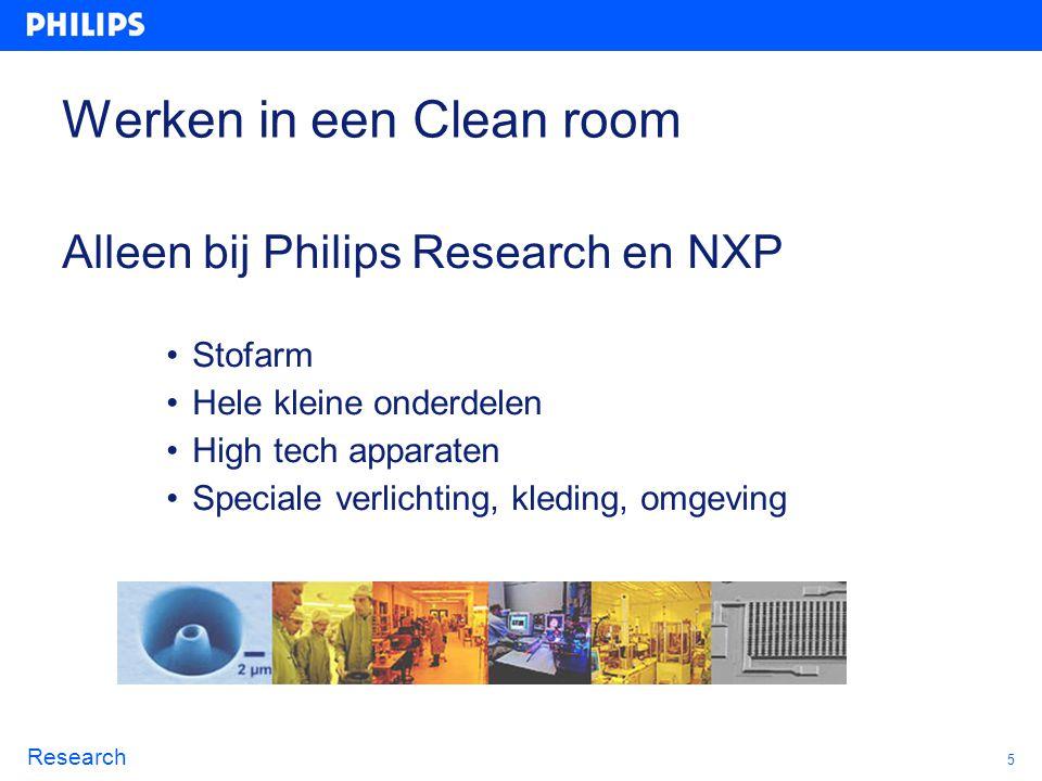 5 Research Werken in een Clean room Alleen bij Philips Research en NXP Stofarm Hele kleine onderdelen High tech apparaten Speciale verlichting, kledin