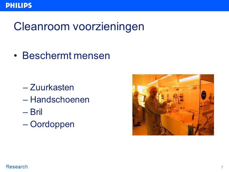 7 Research Cleanroom voorzieningen Beschermt mensen –Zuurkasten –Handschoenen –Bril –Oordoppen
