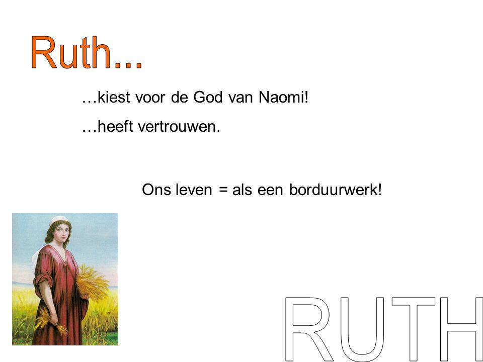 …kiest voor de God van Naomi! …heeft vertrouwen. Ons leven = als een borduurwerk!