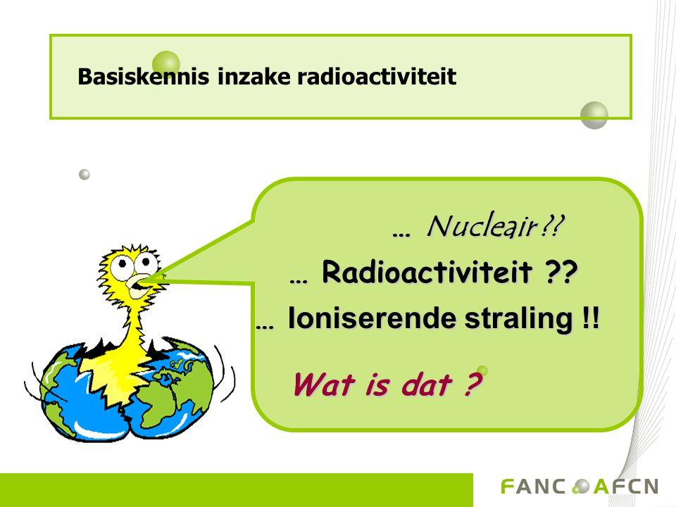 Waar komen we radioactiviteit tegen .