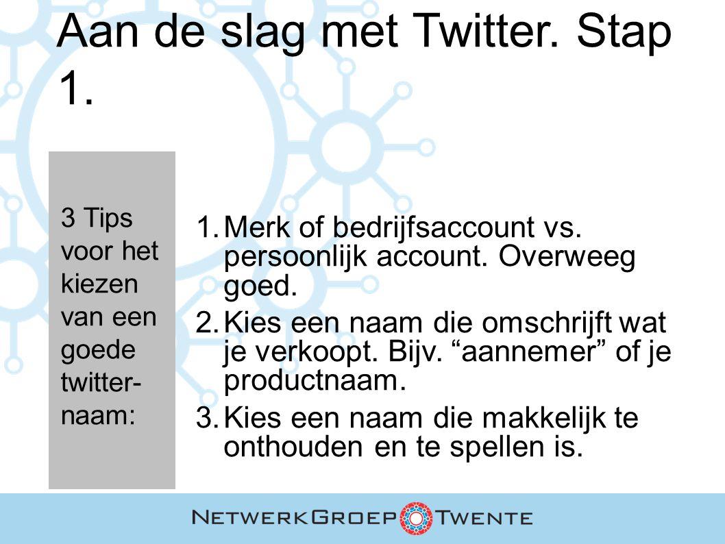Aan de slag met Twitter. Stap 1. 3 Tips voor het kiezen van een goede twitter- naam: 1. Merk of bedrijfsaccount vs. persoonlijk account. Overweeg goed