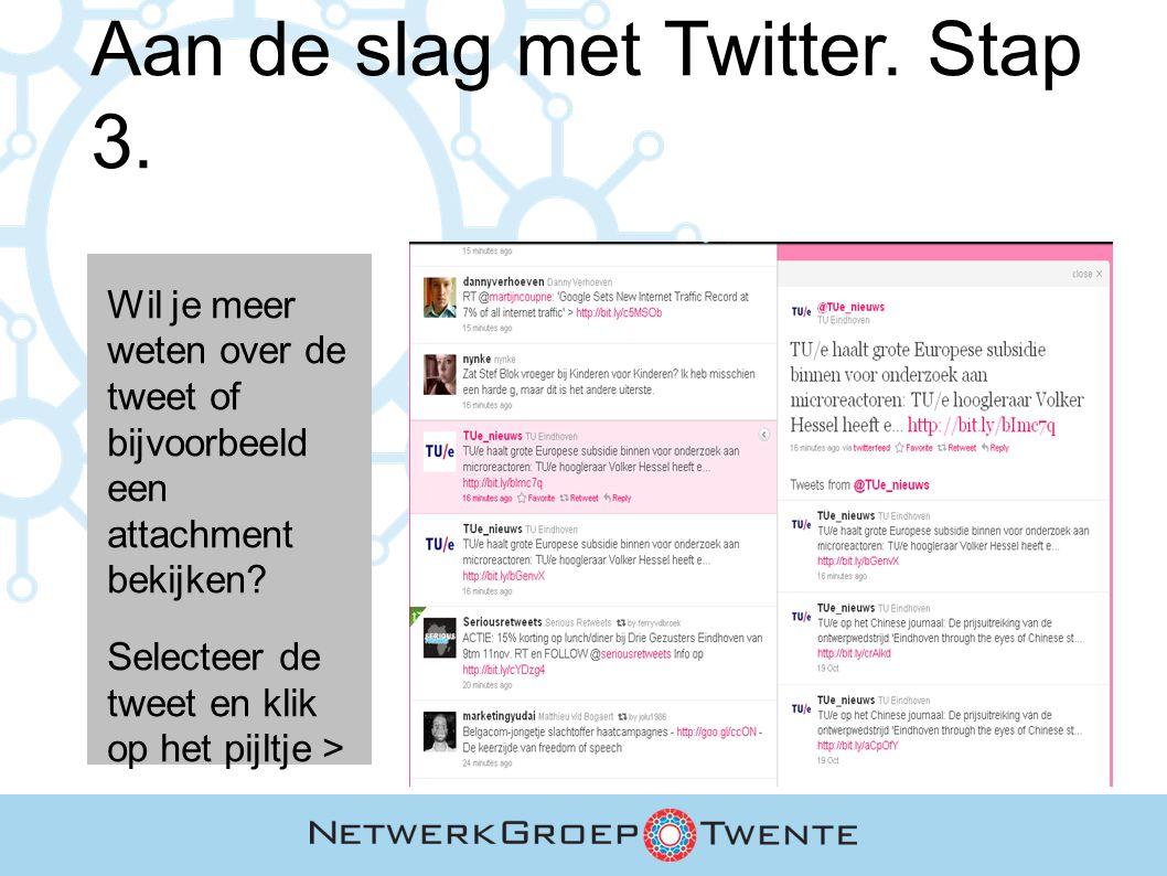 Aan de slag met Twitter. Stap 3. Wil je meer weten over de tweet of bijvoorbeeld een attachment bekijken? Selecteer de tweet en klik op het pijltje >