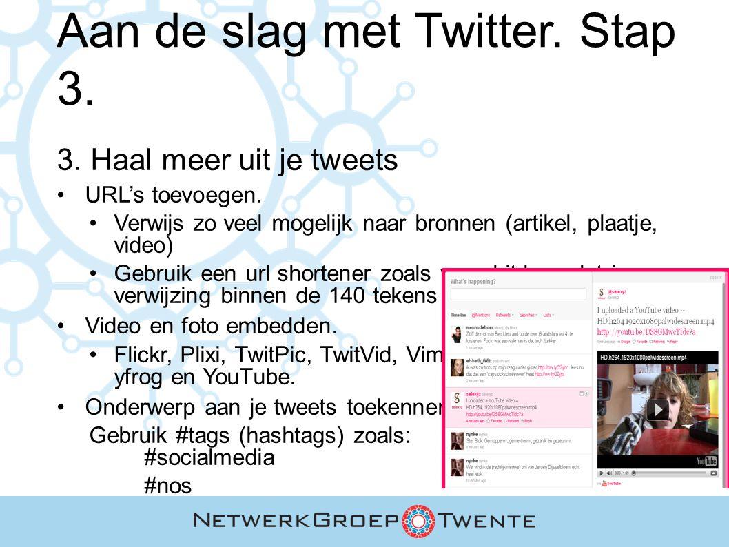 Aan de slag met Twitter. Stap 3. 3. Haal meer uit je tweets URL's toevoegen. Verwijs zo veel mogelijk naar bronnen (artikel, plaatje, video) Gebruik e