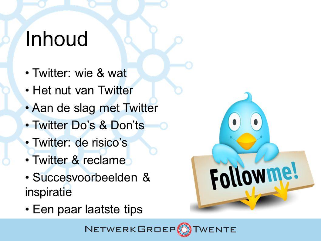 Inhoud Twitter: wie & wat Het nut van Twitter Aan de slag met Twitter Twitter Do's & Don'ts Twitter: de risico's Twitter & reclame Succesvoorbeelden &