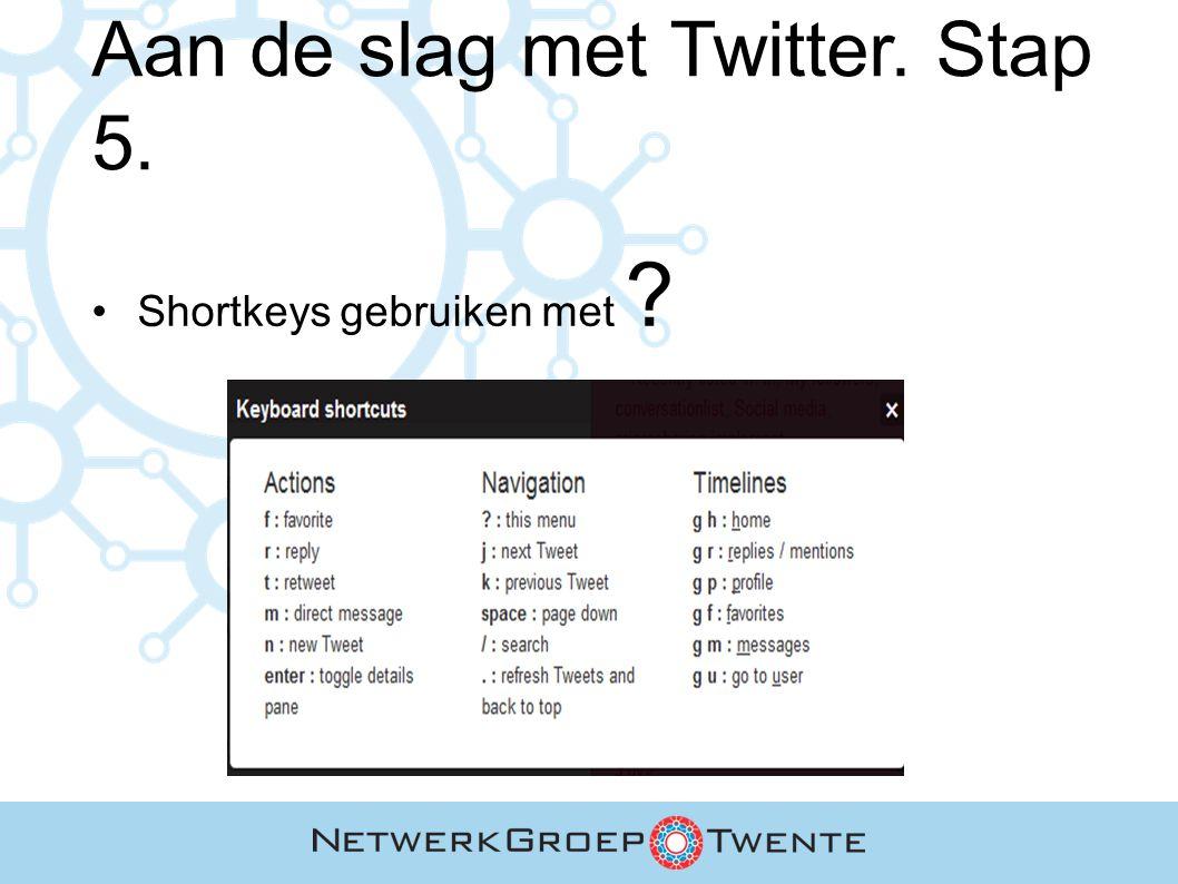 Aan de slag met Twitter. Stap 5. Shortkeys gebruiken met ?