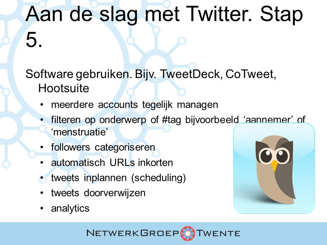 Aan de slag met Twitter. Stap 5. Software gebruiken. Bijv. TweetDeck, CoTweet, Hootsuite meerdere accounts tegelijk managen filteren op onderwerp of #