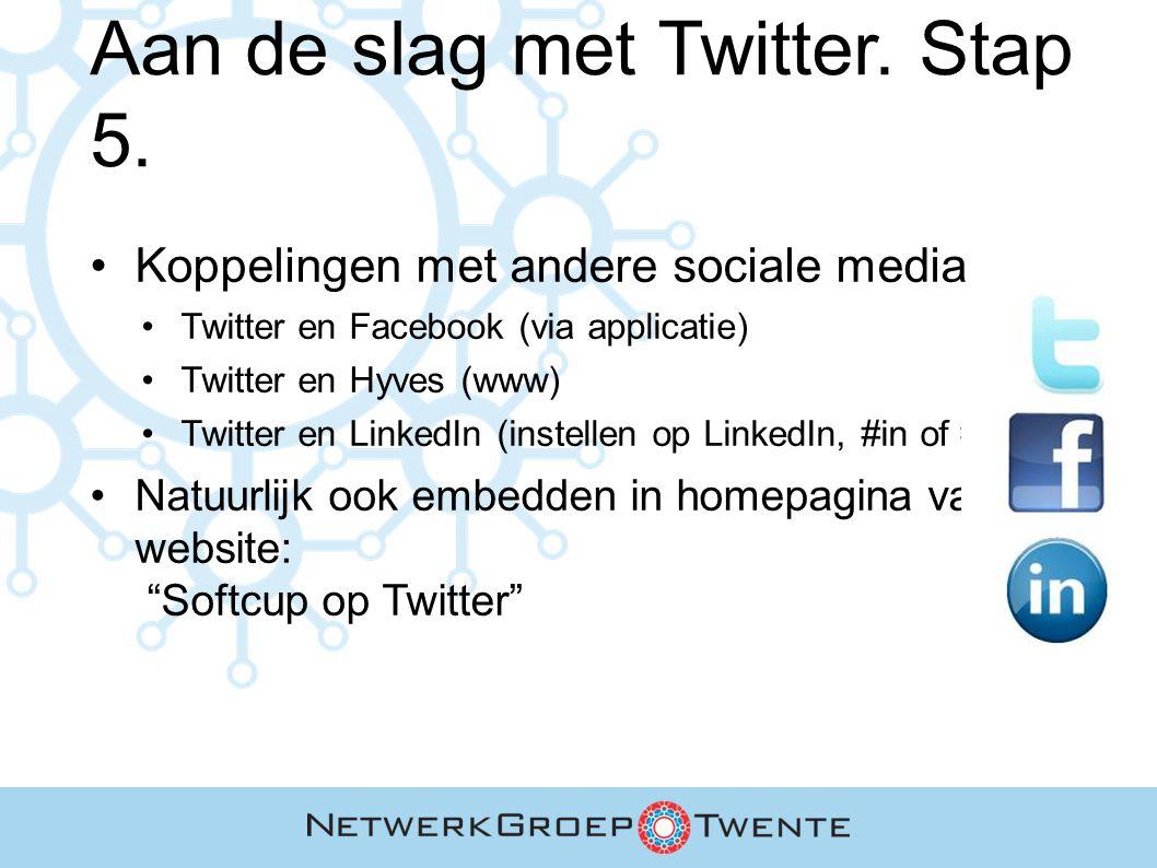 Aan de slag met Twitter. Stap 5. Koppelingen met andere sociale media Twitter en Facebook (via applicatie) Twitter en Hyves (www) Twitter en LinkedIn