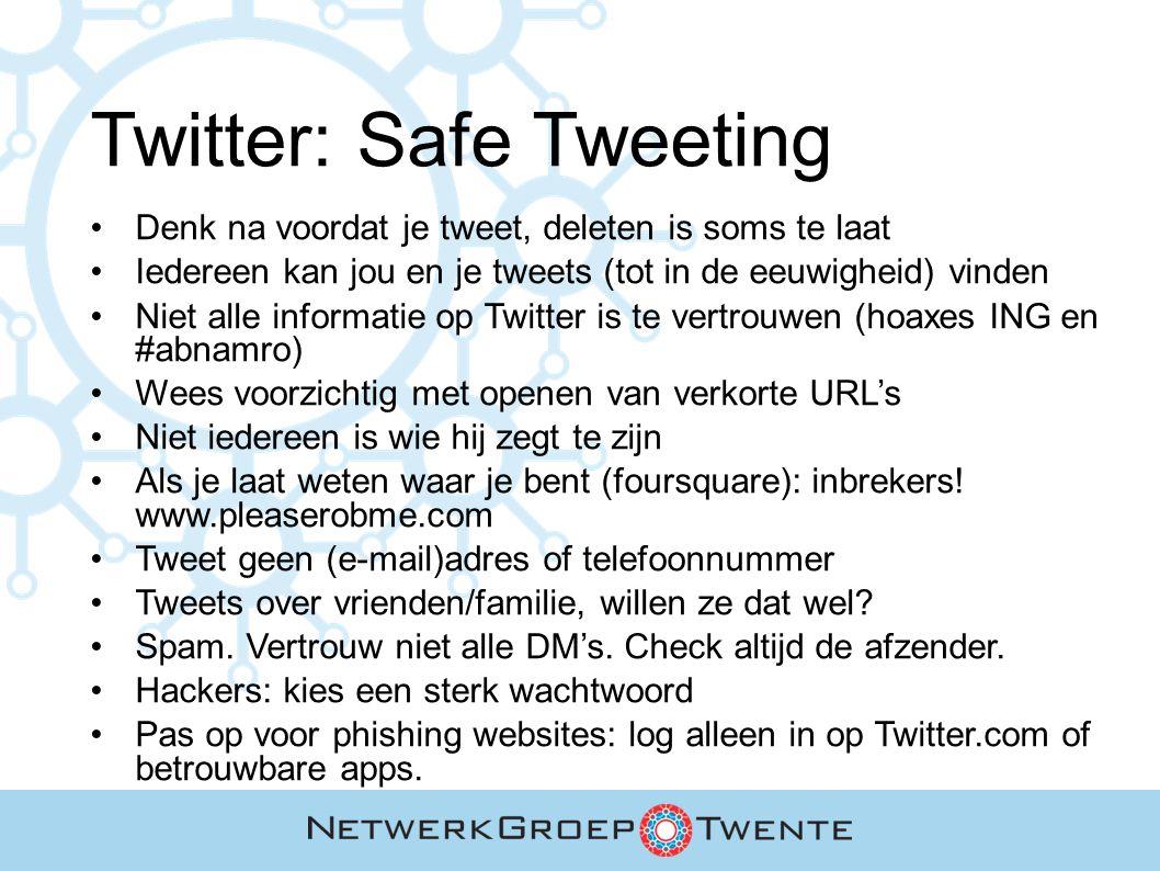 Twitter: Safe Tweeting Denk na voordat je tweet, deleten is soms te laat Iedereen kan jou en je tweets (tot in de eeuwigheid) vinden Niet alle informa