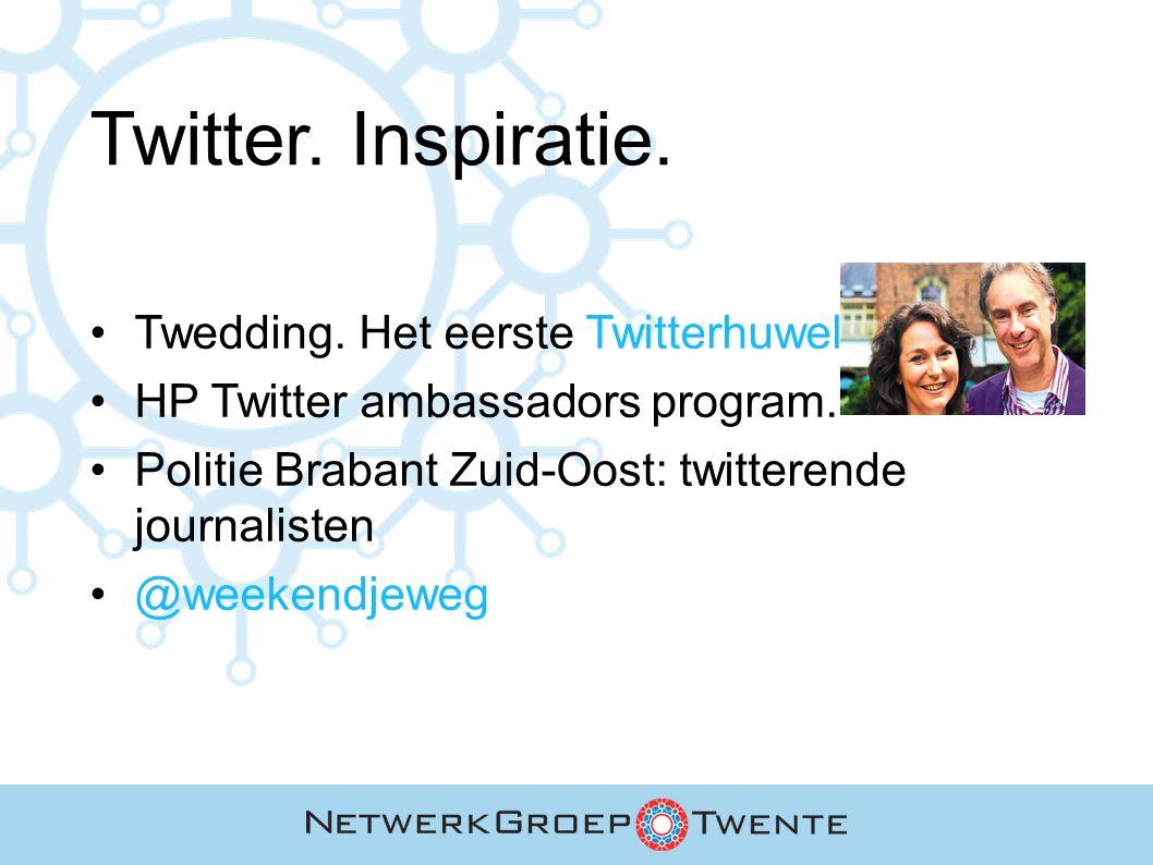 Twitter. Inspiratie. Twedding. Het eerste Twitterhuwelijk HP Twitter ambassadors program. Politie Brabant Zuid-Oost: twitterende journalisten @weekend