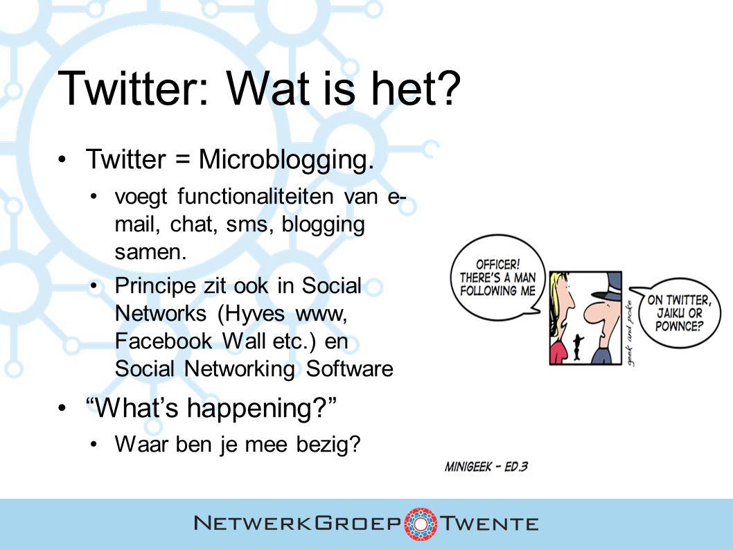 Twitter: Wat is het? Twitter = Microblogging. voegt functionaliteiten van e- mail, chat, sms, blogging samen. Principe zit ook in Social Networks (Hyv