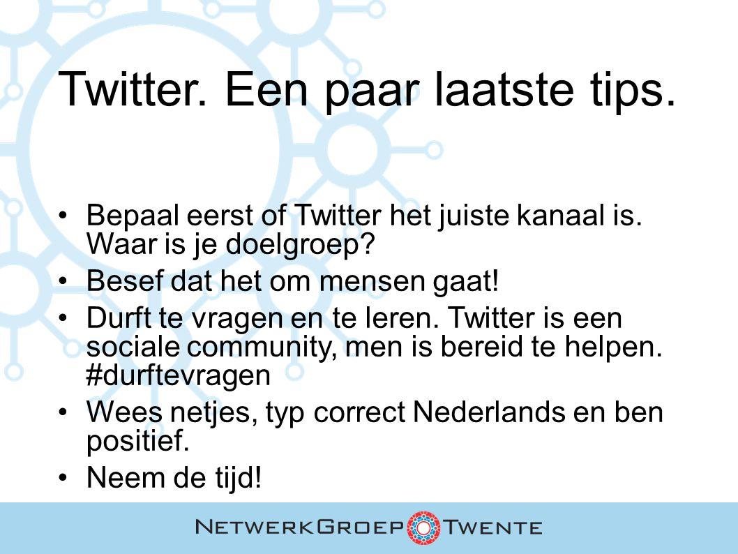 Twitter. Een paar laatste tips. Bepaal eerst of Twitter het juiste kanaal is.