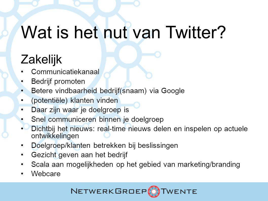 Wat is het nut van Twitter? Zakelijk Communicatiekanaal Bedrijf promoten Betere vindbaarheid bedrijf(snaam) via Google (potentiële) klanten vinden Daa