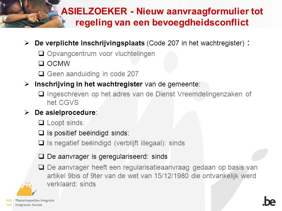ASIELZOEKER - Nieuw aanvraagformulier tot regeling van een bevoegdheidsconflict  De verplichte inschrijvingsplaats (Code 207 in het wachtregister) :
